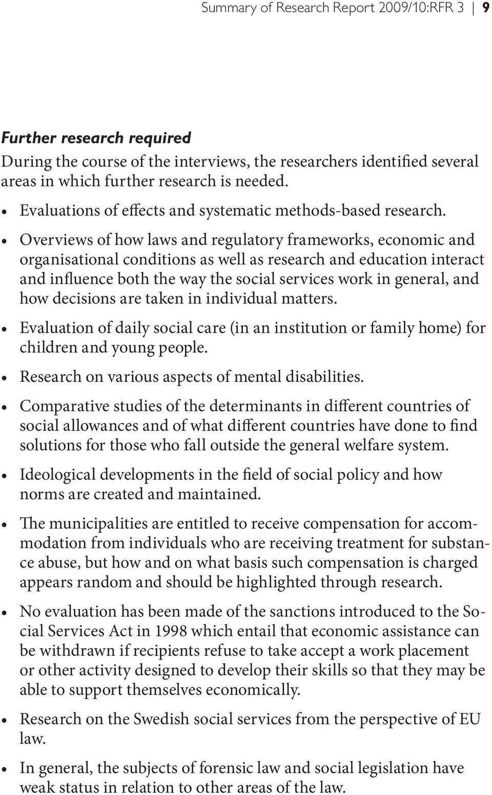 Overviews of how laws and regulatory frameworks, economic and organisational conditions as well as research and education interact and influence both the way the social services work in general, and