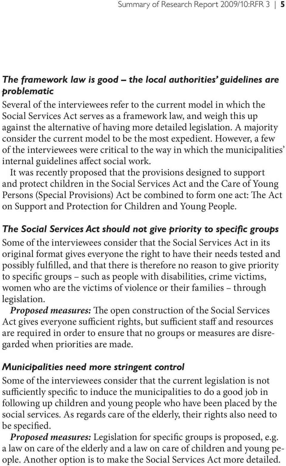 However, a few of the interviewees were critical to the way in which the municipalities internal guidelines affect social work.