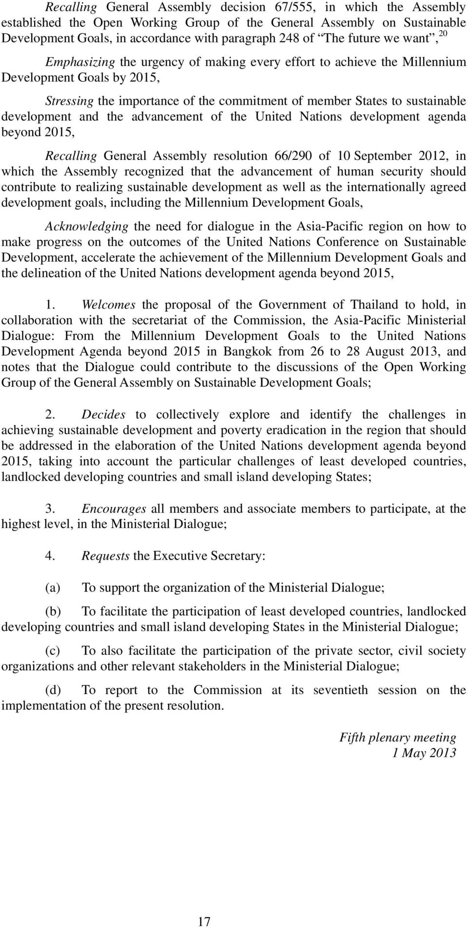 development and the advancement of the United Nations development agenda beyond 2015, Recalling General Assembly resolution 66/290 of 10 September 2012, in which the Assembly recognized that the
