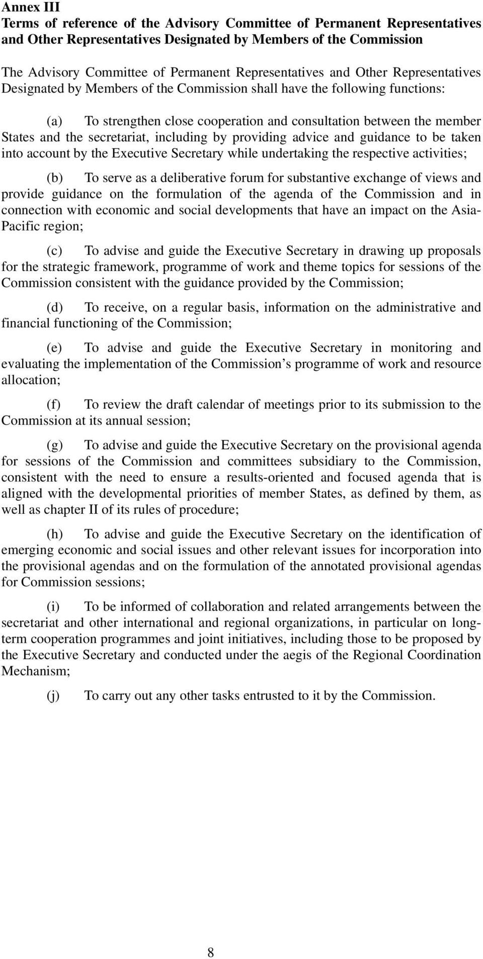 and the secretariat, including by providing advice and guidance to be taken into account by the Executive Secretary while undertaking the respective activities; (b) To serve as a deliberative forum