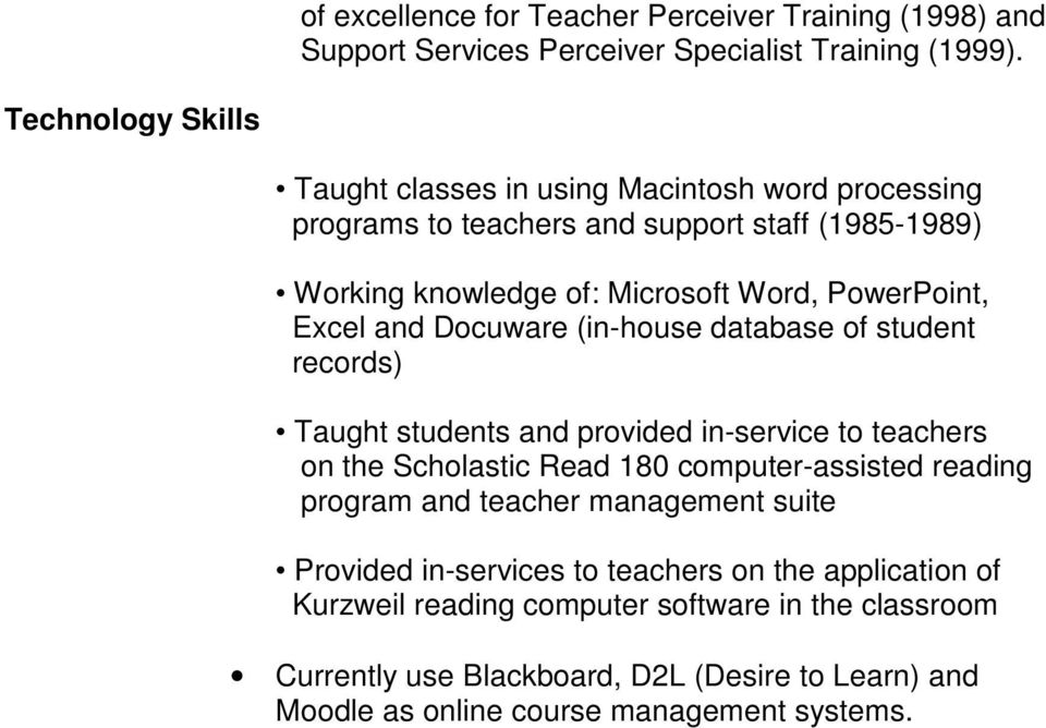 Excel and Docuware (in-house database of student records) Taught students and provided in-service to teachers on the Scholastic Read 180 computer-assisted reading program