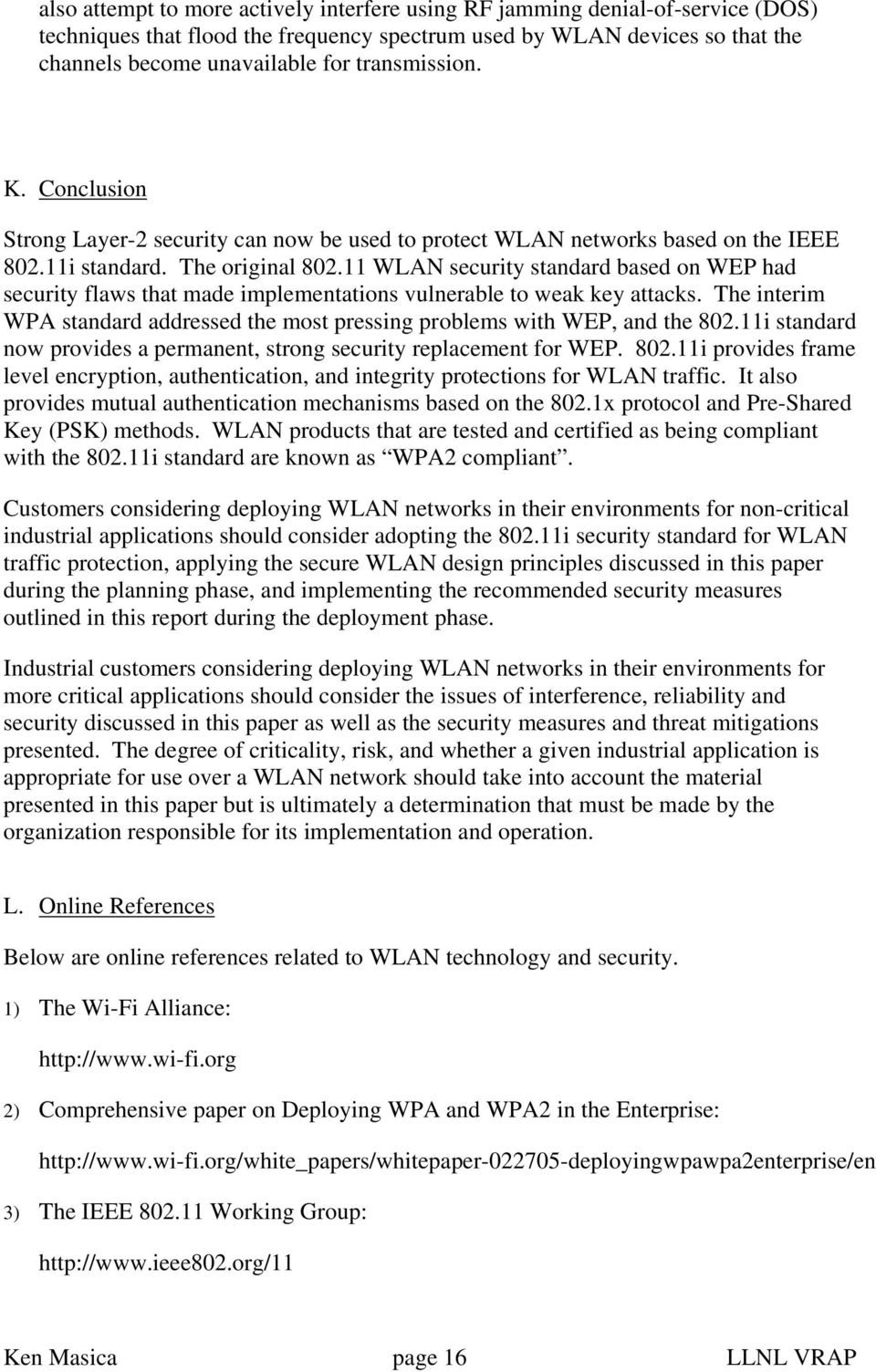 11 WLAN security standard based on WEP had security flaws that made implementations vulnerable to weak key attacks. The interim WPA standard addressed the most pressing problems with WEP, and the 802.