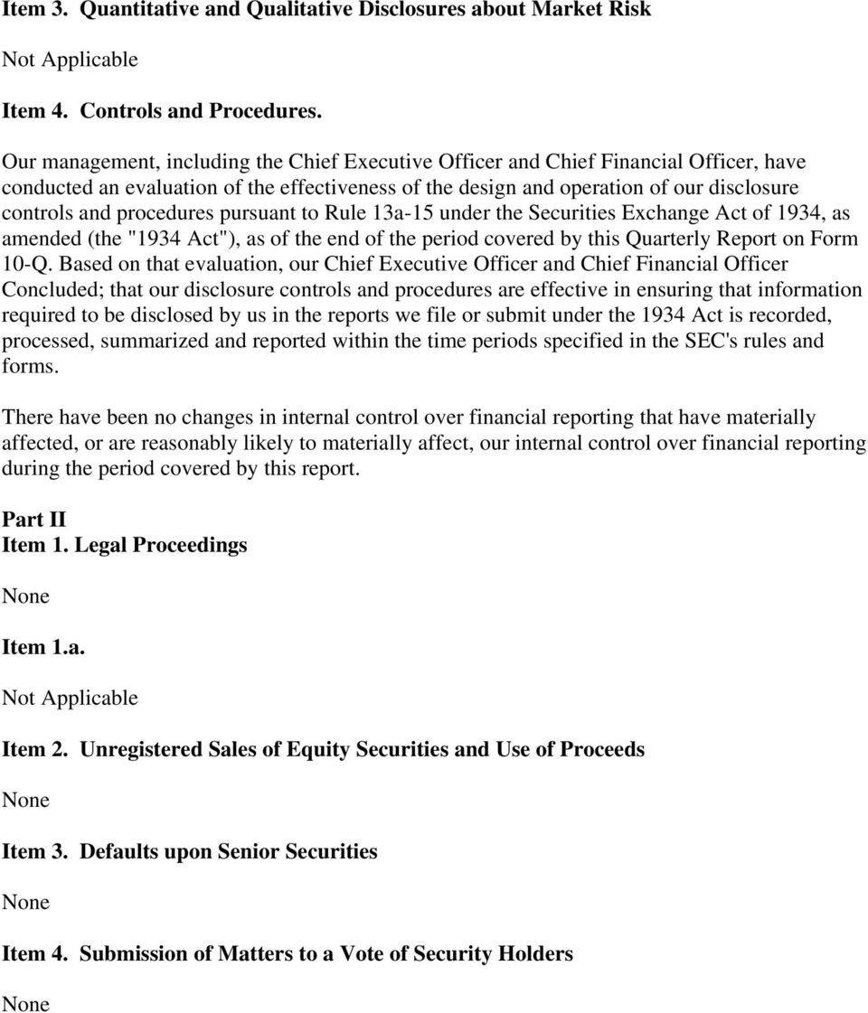 "procedures pursuant to Rule 13a-15 under the Securities Exchange Act of 1934, as amended (the ""1934 Act""), as of the end of the period covered by this Quarterly Report on Form 10-Q."