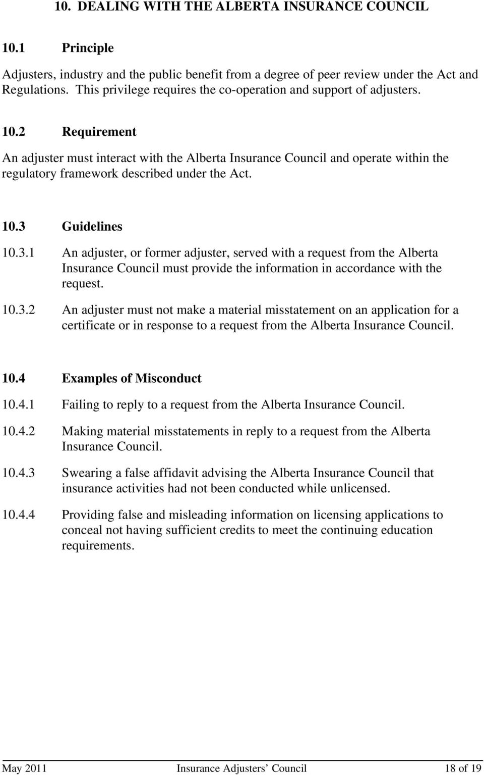 2 Requirement An adjuster must interact with the Alberta Insurance Council and operate within the regulatory framework described under the Act. 10.3