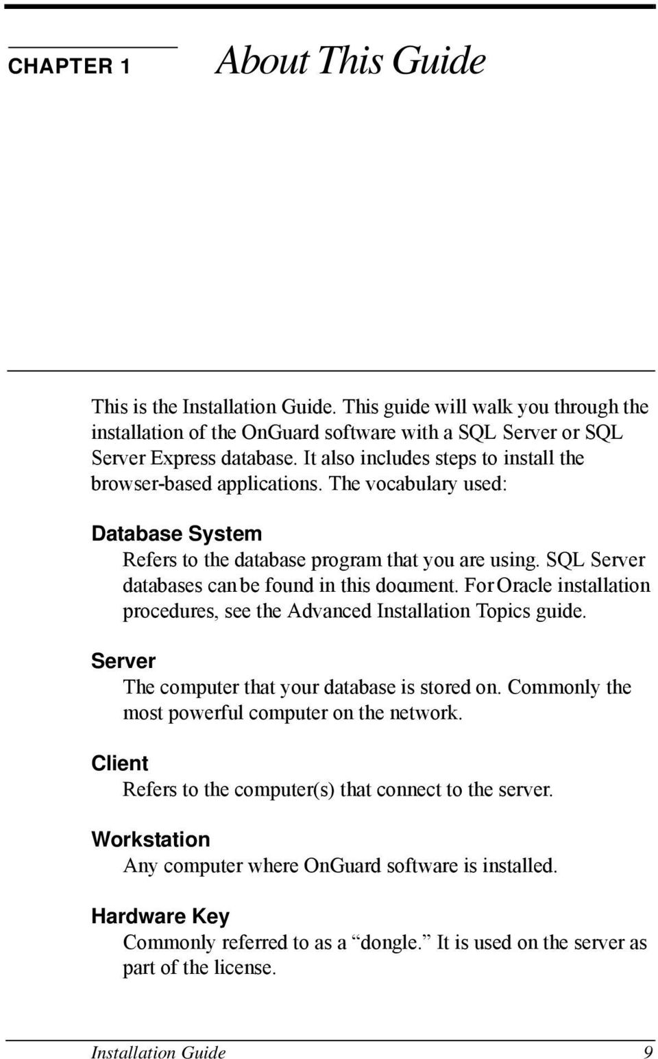SQL Server databases can be found in this document. For Oracle installation procedures, see the Advanced Installation Topics guide. Server The computer that your database is stored on.