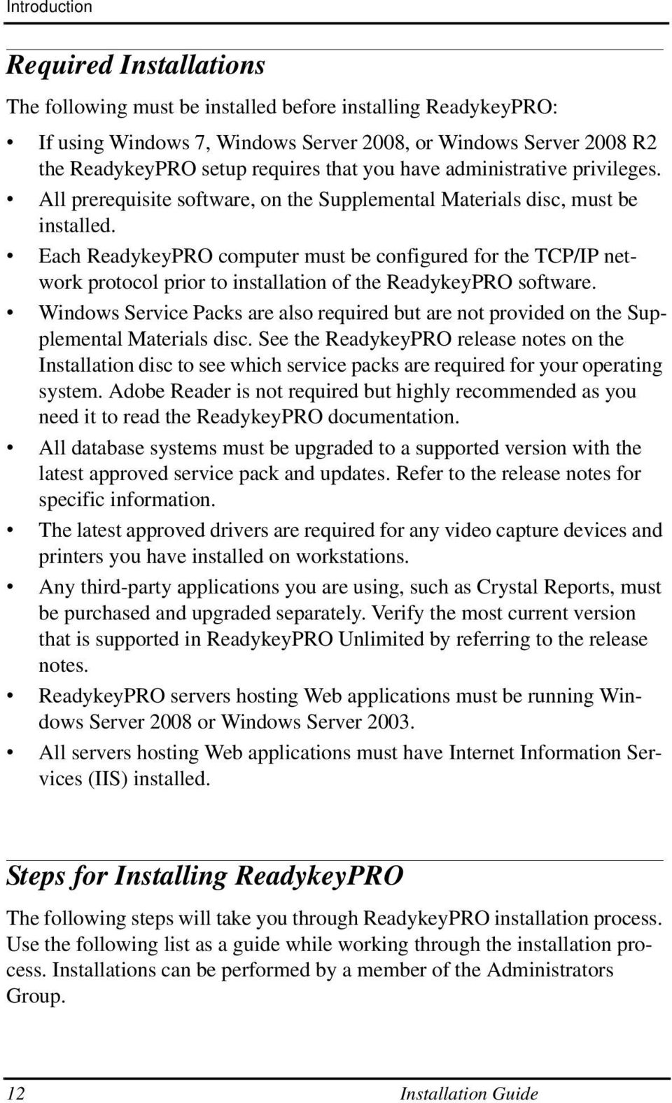 Each ReadykeyPRO computer must be configured for the TCP/IP network protocol prior to installation of the ReadykeyPRO software.