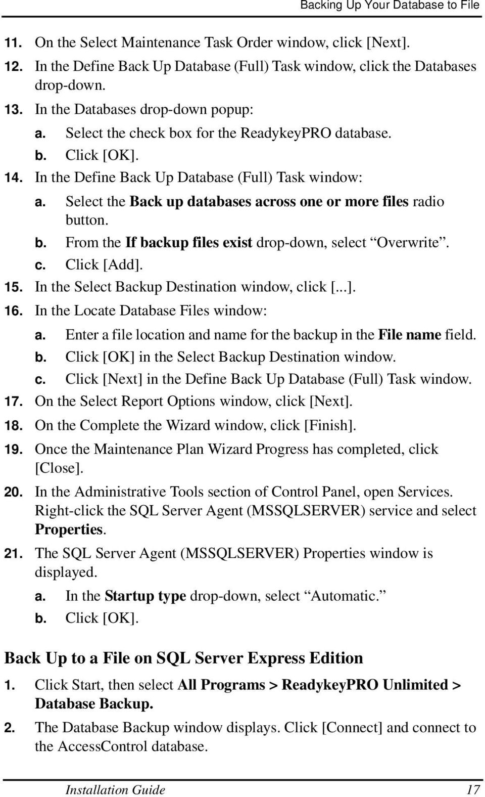 Select the Back up databases across one or more files radio button. b. From the If backup files exist drop-down, select Overwrite. c. Click [Add]. 15. In the Select Backup Destination window, click [.