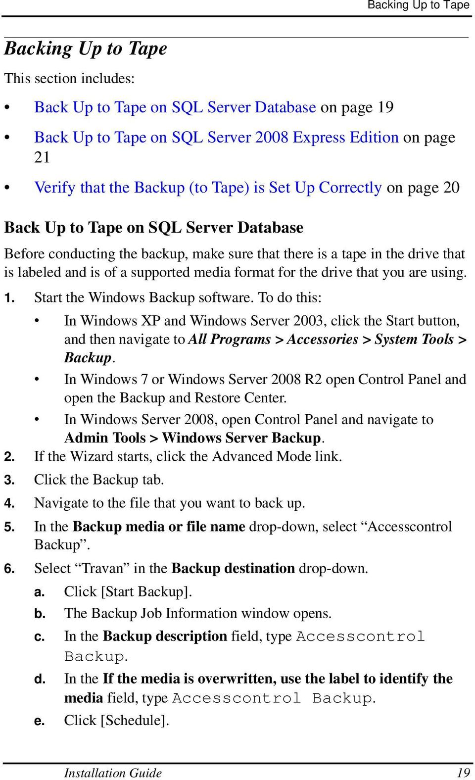 format for the drive that you are using. 1. Start the Windows Backup software.