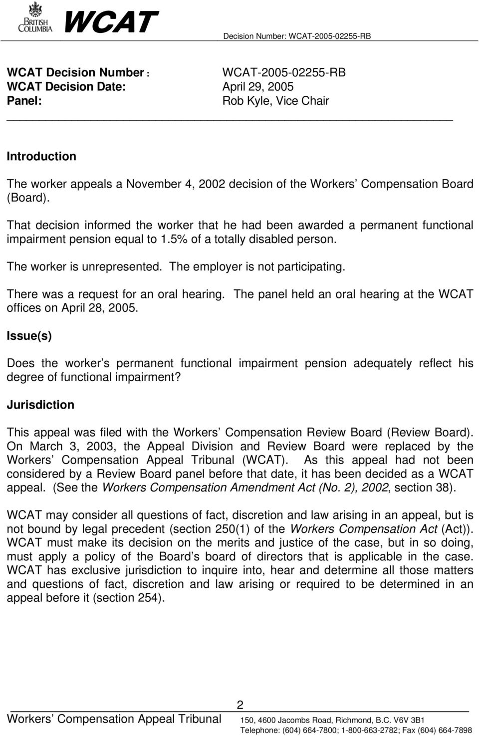 The employer is not participating. There was a request for an oral hearing. The panel held an oral hearing at the WCAT offices on April 28, 2005.