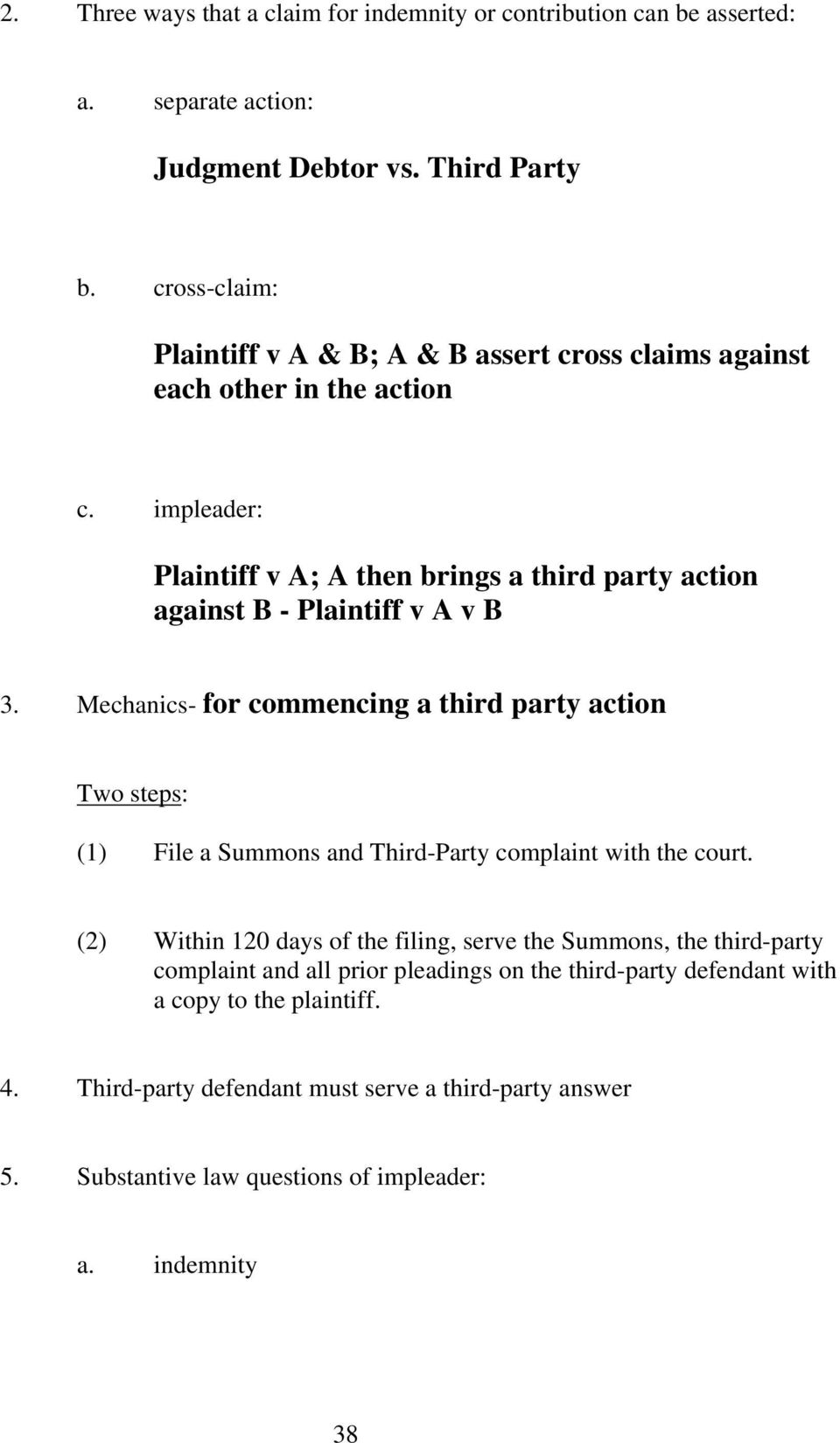 impleader: Plaintiff v A; A then brings a third party action against B - Plaintiff v A v B 3.