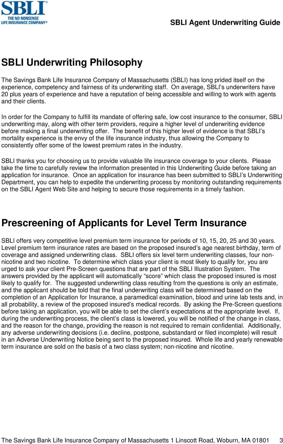 In order for the Company to fulfill its mandate of offering safe, low cost insurance to the consumer, SBLI underwriting may, along with other term providers, require a higher level of underwriting