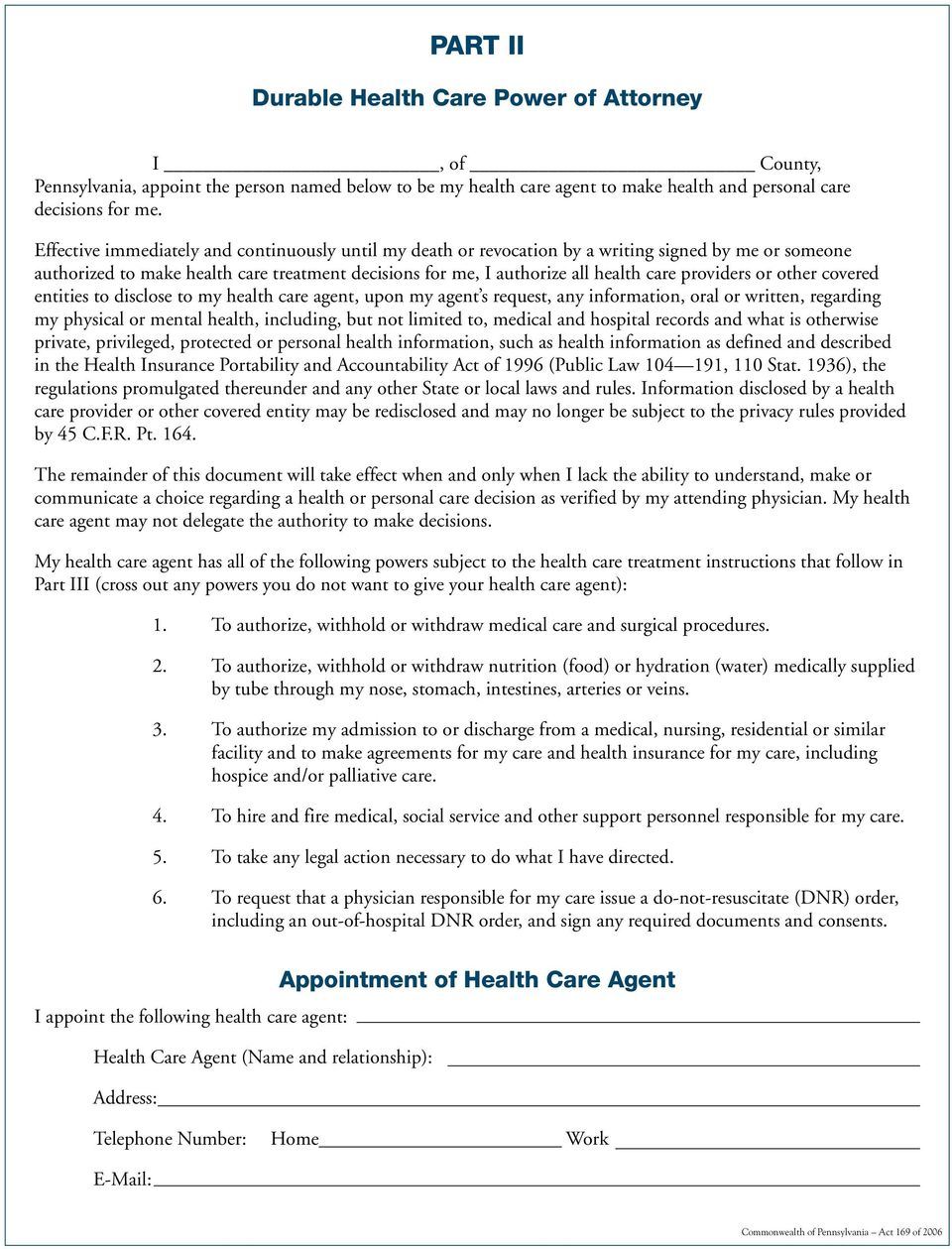 providers or other covered entities to disclose to my health care agent, upon my agent s request, any information, oral or written, regarding my physical or mental health, including, but not limited