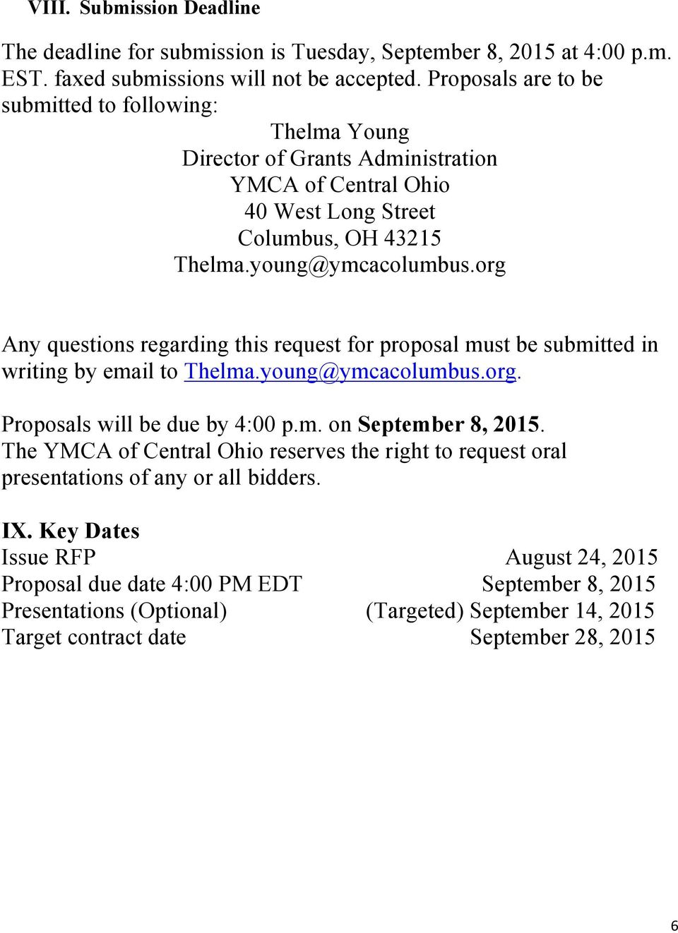 org Any questions regarding this request for proposal must be submitted in writing by email to Thelma.young@ymcacolumbus.org. Proposals will be due by 4:00 p.m. on September 8, 2015.
