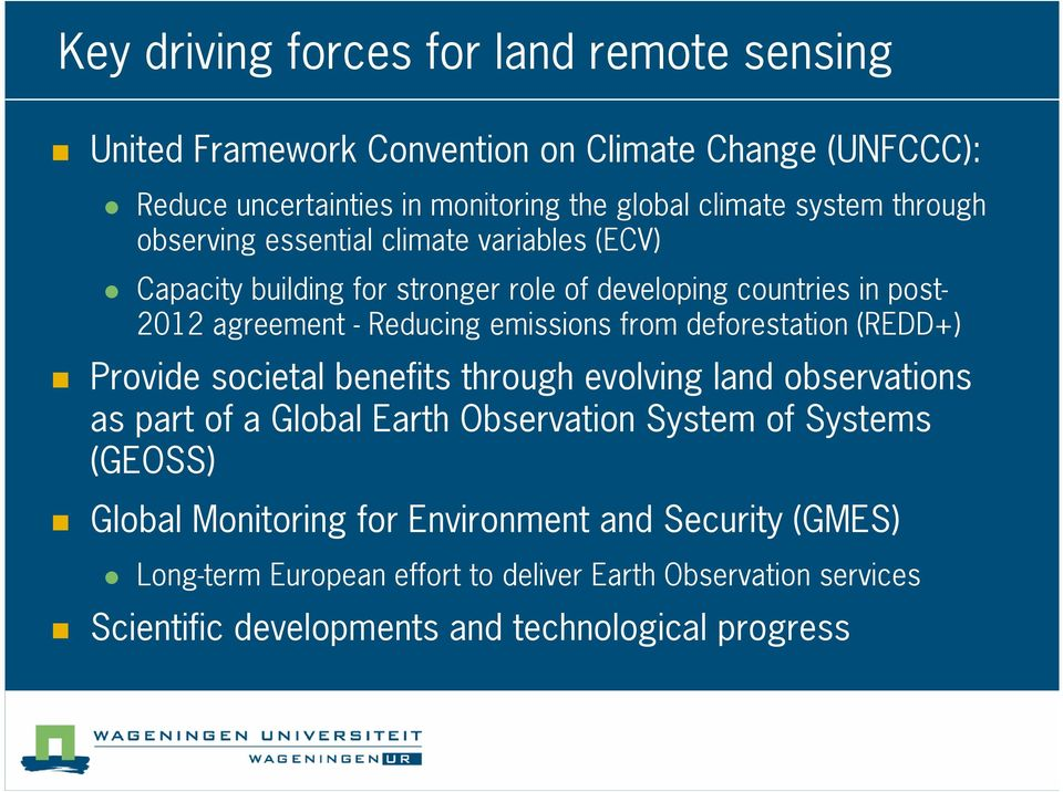 emissions from deforestation (REDD+) Provide societal benefits through evolving land observations as part of a Global Earth Observation System of Systems