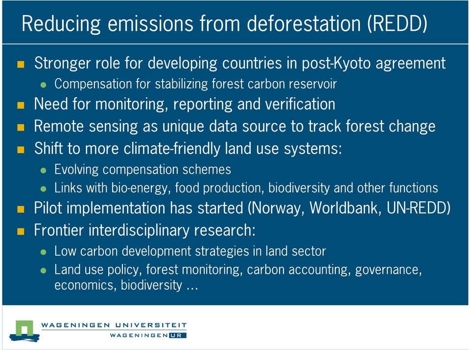 Evolving compensation schemes Links with bio energy, food production, biodiversity and other functions Pilot implementation has started (Norway, Worldbank, UN REDD)