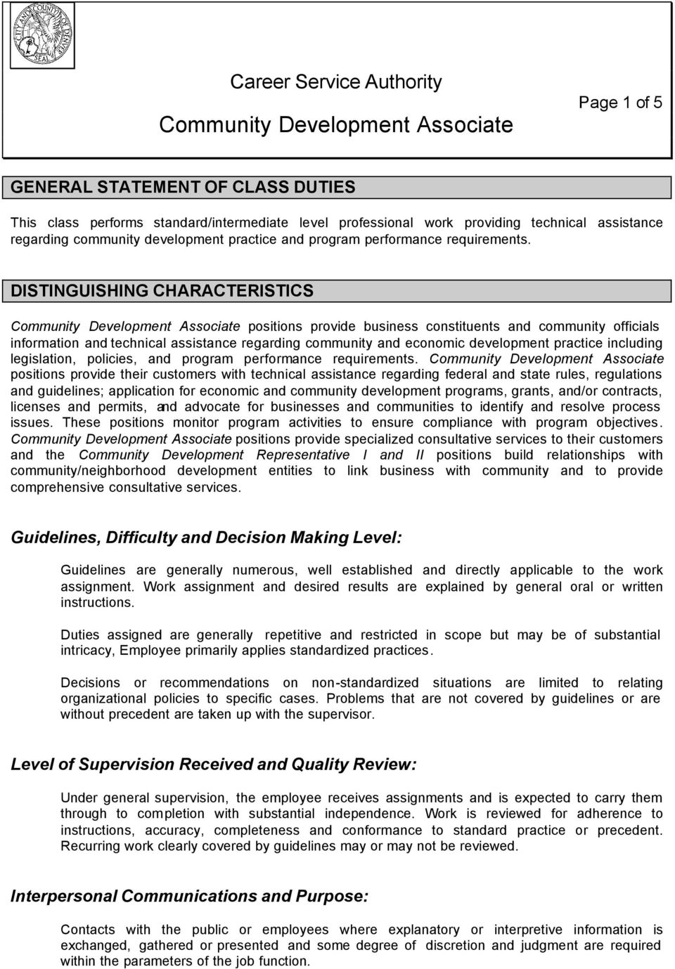 DISTINGUISHING CHARACTERISTICS Community Development Associate positions provide business constituents and community officials information and technical assistance regarding community and economic