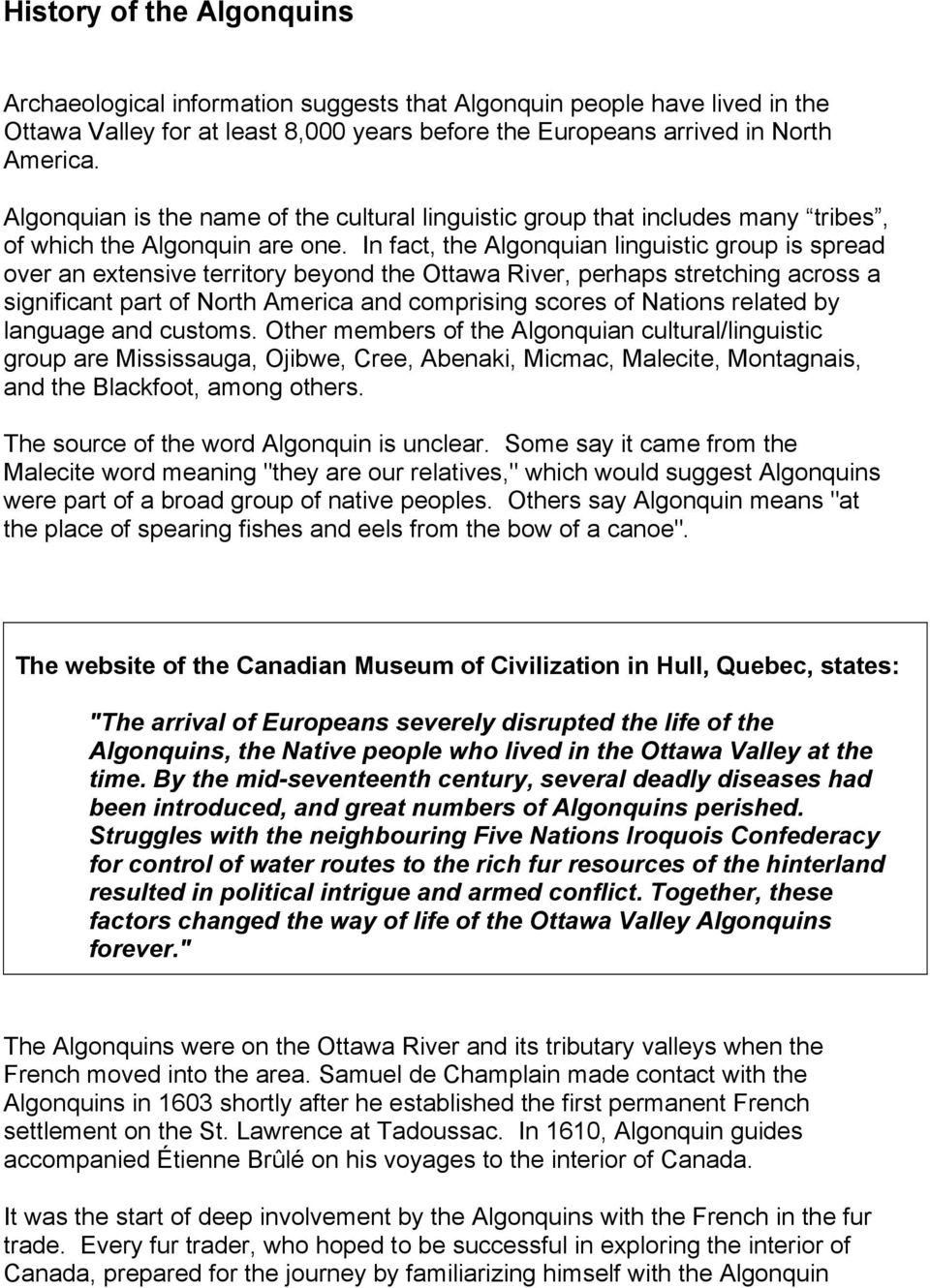 In fact, the Algonquian linguistic group is spread over an extensive territory beyond the Ottawa River, perhaps stretching across a significant part of North America and comprising scores of Nations