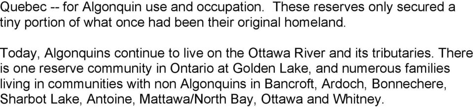 Today, Algonquins continue to live on the Ottawa River and its tributaries.