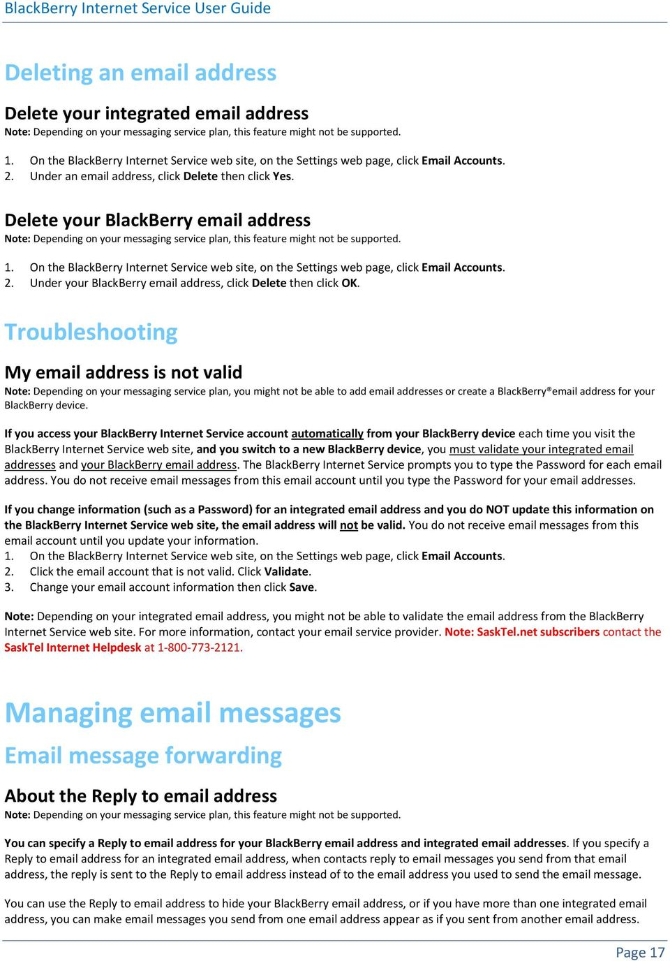 Troubleshooting My email address is not valid Note: Depending on your messaging service plan, you might not be able to add email addresses or create a BlackBerry email address for your BlackBerry