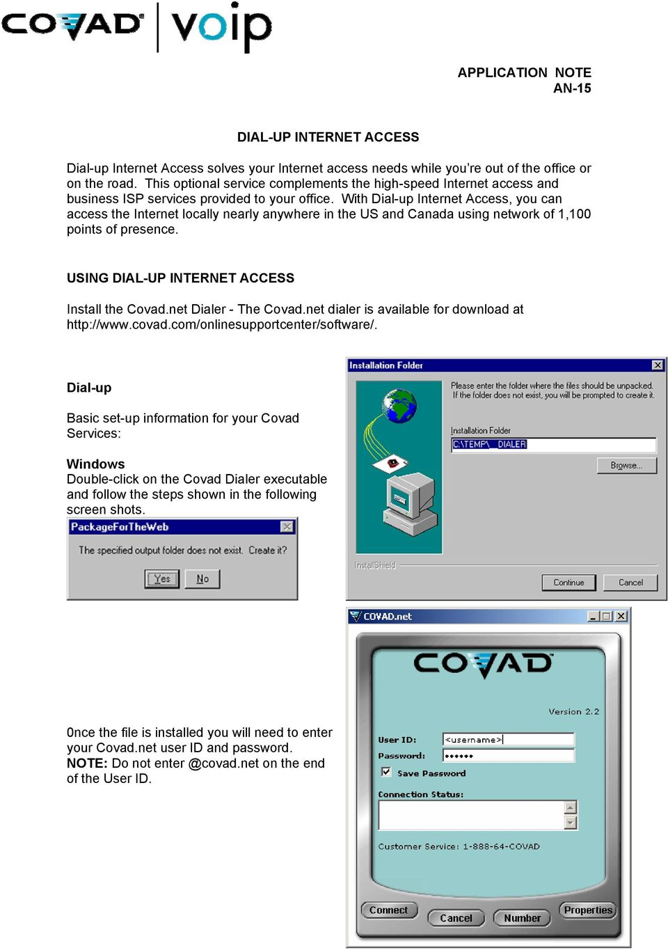 With Dial-up Internet Access, you can access the Internet locally nearly anywhere in the US and Canada using network of 1,100 points of presence. USING DIAL-UP INTERNET ACCESS Install the Covad.