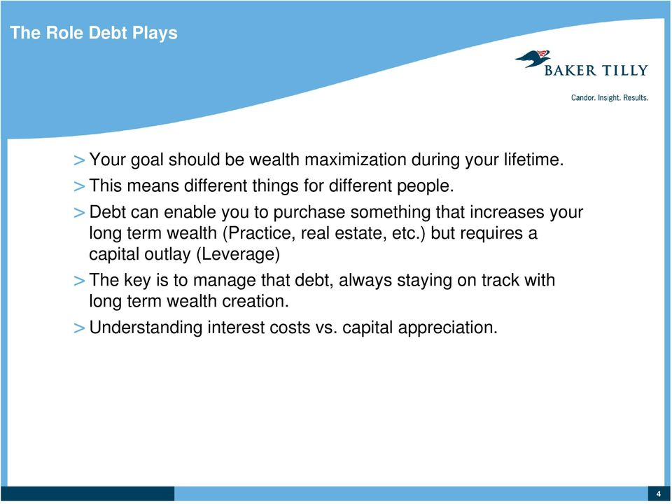 > Debt can enable you to purchase something that increases your long term wealth (Practice, real estate, etc.