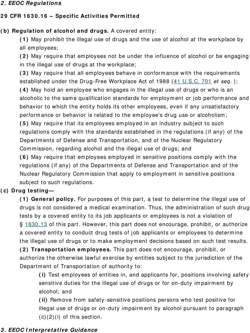 engaging in the illegal use of drugs at the workplace; (3) May require that all employees behave in conformance with the requirements established under the Drug-Free Workplace Act of 1988 (41 U.S.C.