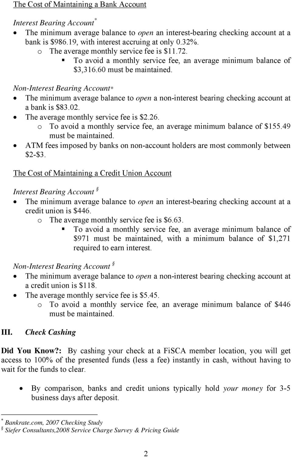 Non-Interest Bearing Account* The minimum average balance to open a non-interest bearing checking account at a bank is $83.02. The average monthly service fee is $2.26.