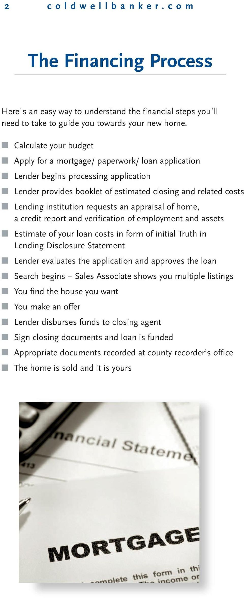 requests an appraisal of home, a credit report and verification of employment and assets Estimate of your loan costs in form of initial Truth in Lending Disclosure Statement Lender evaluates the