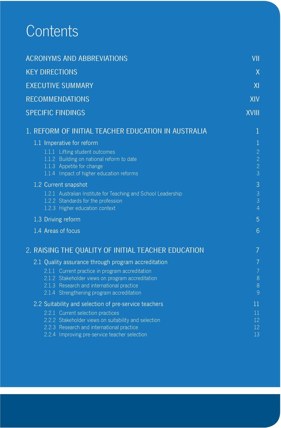 2.1 Australian Institute for Teaching and School Leadership 3 1.2.2 Standards for the profession 3 1.2.3 Higher education context 4 1.3 Driving reform 5 1.4 Areas of focus 6 2.