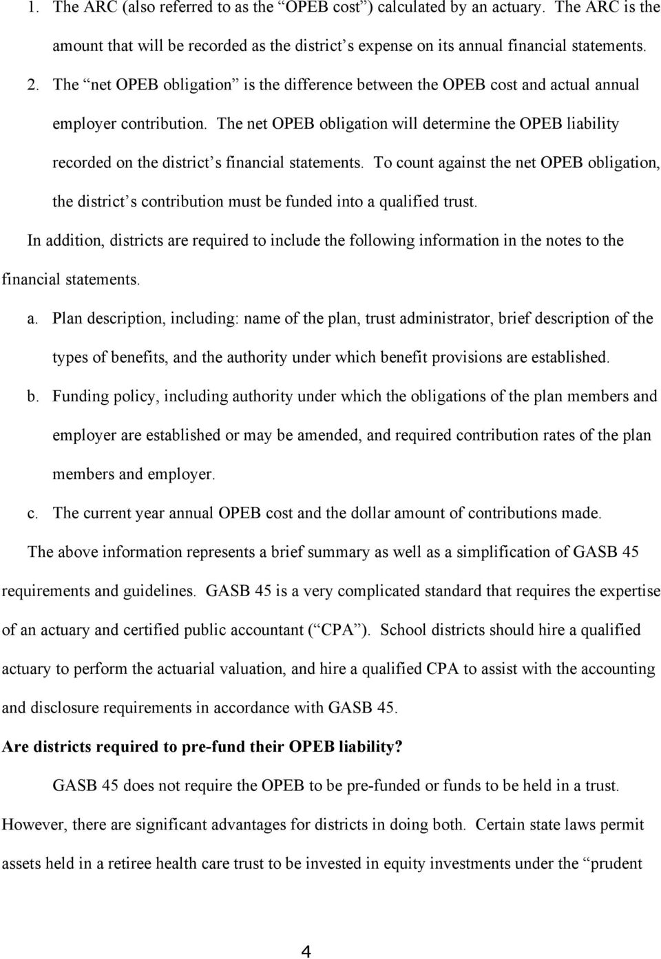 The net OPEB obligation will determine the OPEB liability recorded on the district s financial statements.