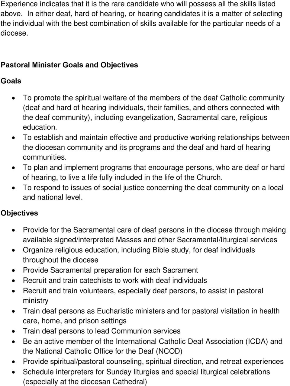 Pastoral Minister Goals and Objectives Goals To promote the spiritual welfare of the members of the deaf Catholic community (deaf and hard of hearing individuals, their families, and others connected