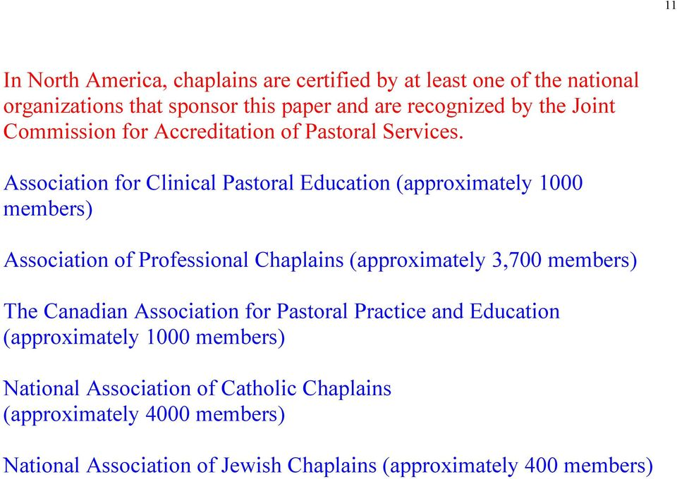 Association for Clinical Pastoral Education (approximately 1000 members) Association of Professional Chaplains (approximately 3,700 members)