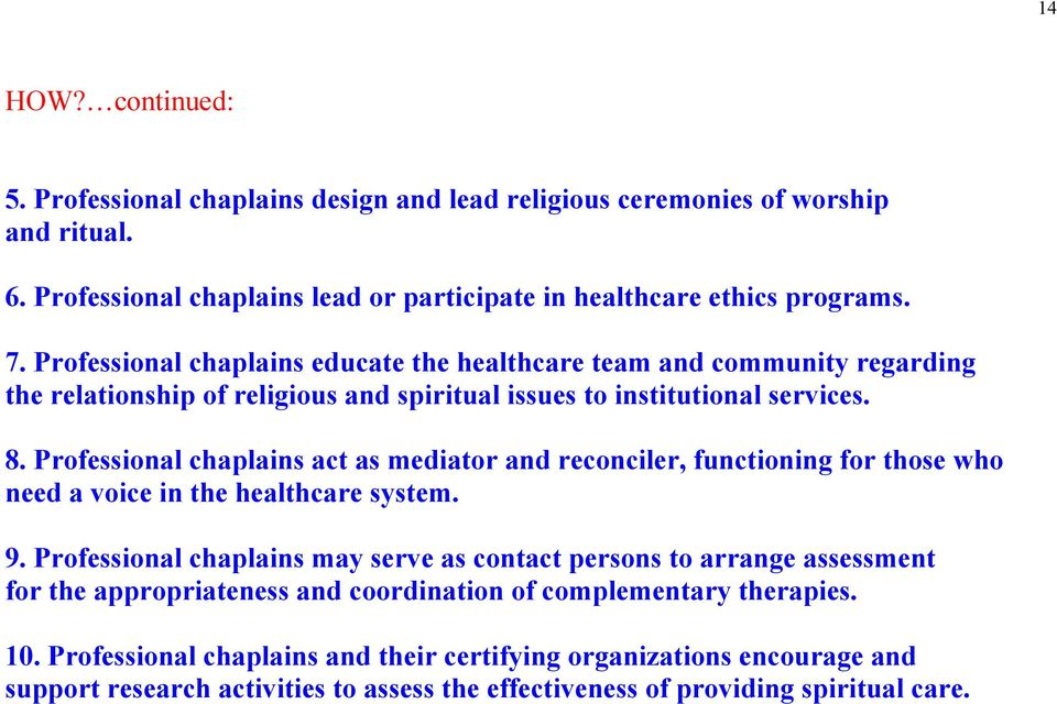 Professional chaplains act as mediator and reconciler, functioning for those who need a voice in the healthcare system. 9.