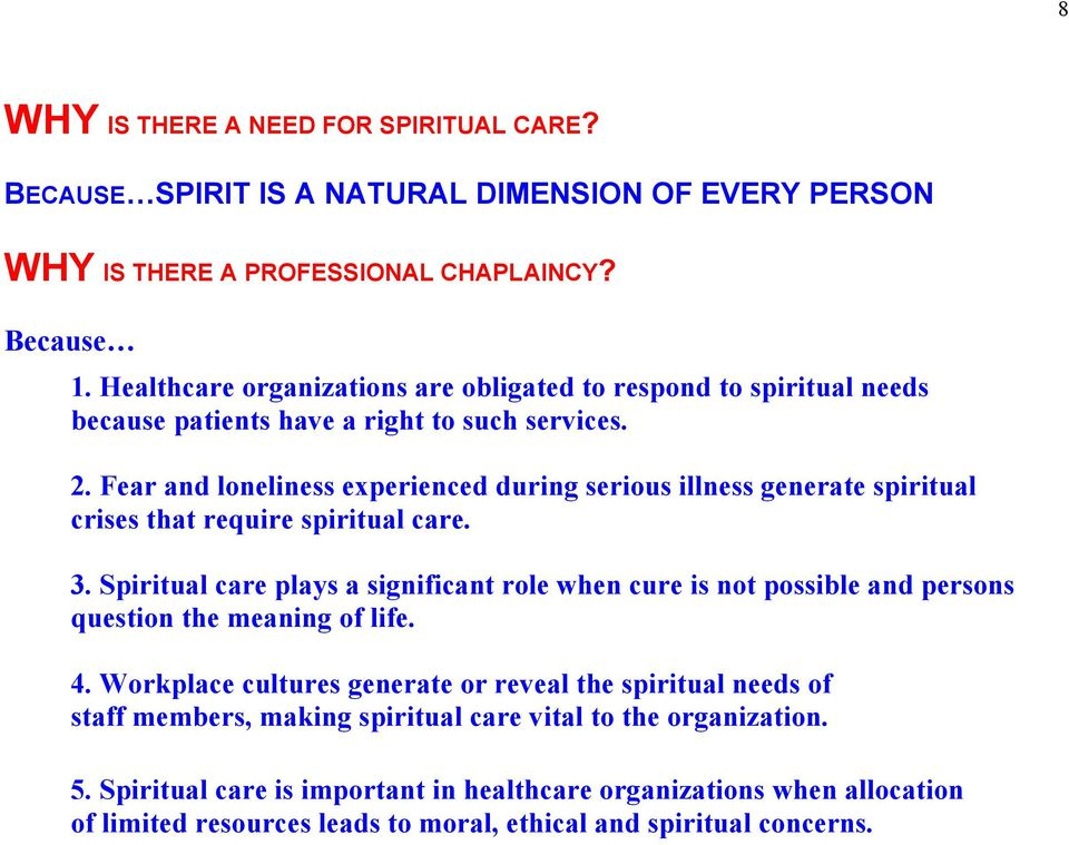 Fear and loneliness experienced during serious illness generate spiritual crises that require spiritual care. 3.