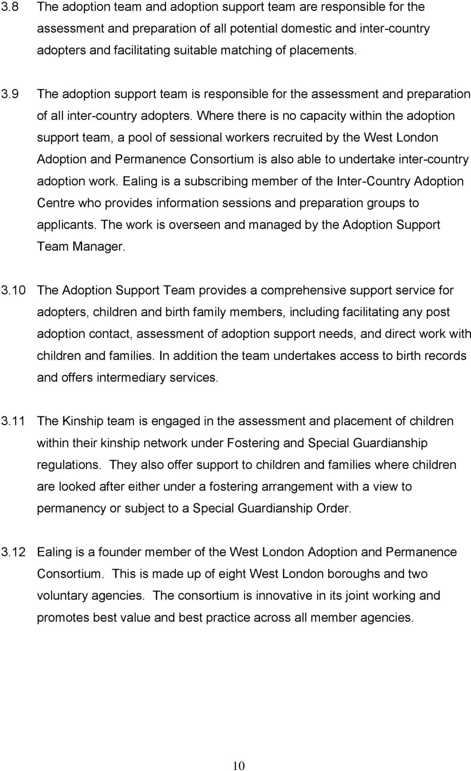 Where there is no capacity within the adoption support team, a pool of sessional workers recruited by the West London Adoption and Permanence Consortium is also able to undertake inter-country