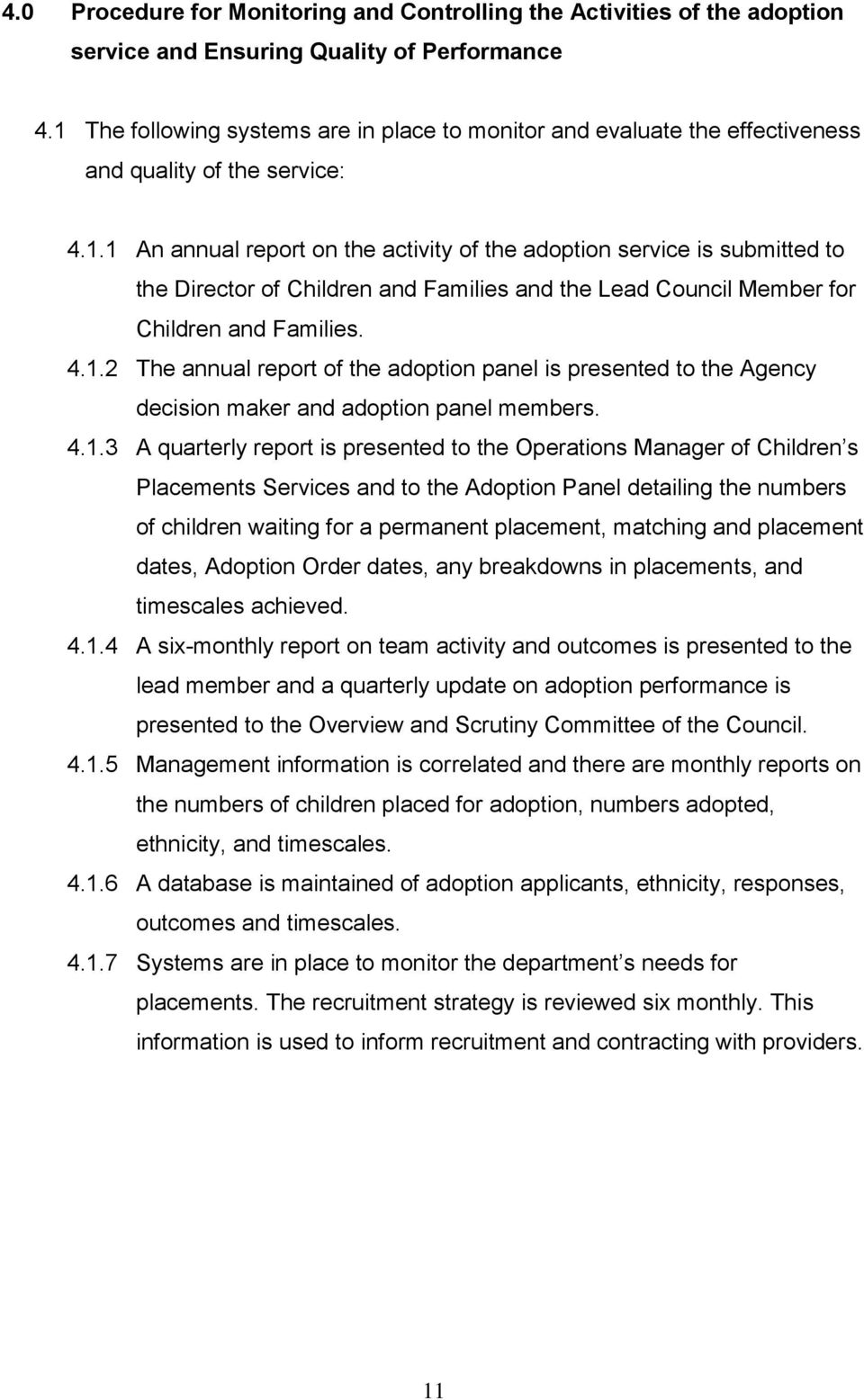 4.1.2 The annual report of the adoption panel is presented to the Agency decision maker and adoption panel members. 4.1.3 A quarterly report is presented to the Operations Manager of Children s