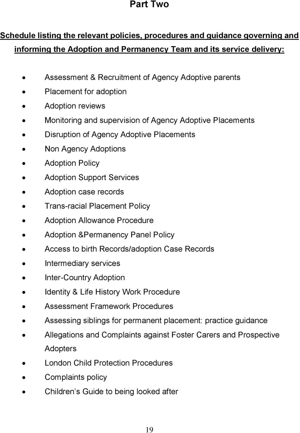 Services Adoption case records Trans-racial Placement Policy Adoption Allowance Procedure Adoption &Permanency Panel Policy Access to birth Records/adoption Case Records Intermediary services