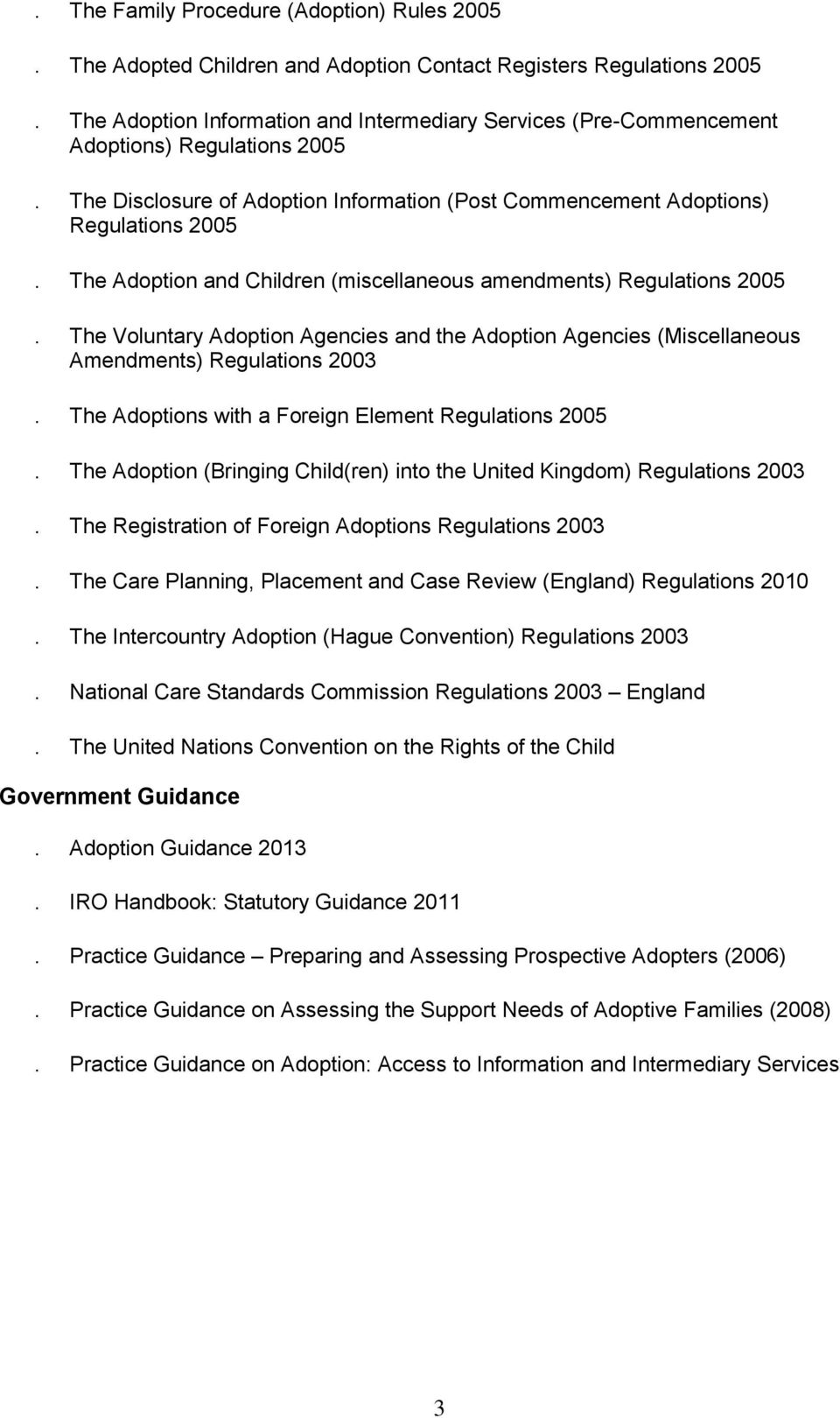 The Adoption and Children (miscellaneous amendments) Regulations 2005. The Voluntary Adoption Agencies and the Adoption Agencies (Miscellaneous Amendments) Regulations 2003.