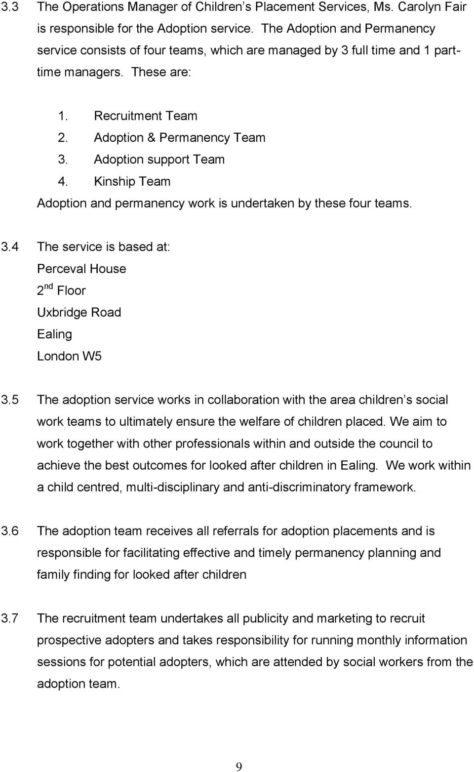 Adoption support Team 4. Kinship Team Adoption and permanency work is undertaken by these four teams. 3.4 The service is based at: Perceval House 2 nd Floor Uxbridge Road Ealing London W5 3.