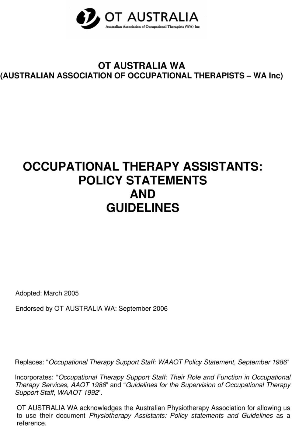 Staff: Their Role and Function in Occupational Therapy Services, AAOT 1988 and Guidelines for the Supervision of Occupational Therapy Support Staff, WAAOT 1992.