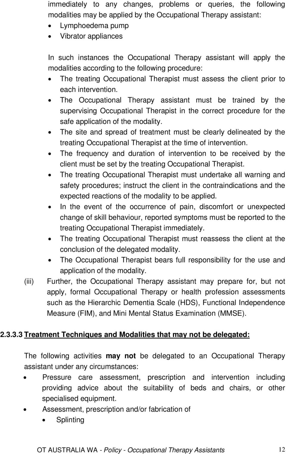 The Occupational Therapy assistant must be trained by the supervising Occupational Therapist in the correct procedure for the safe application of the modality.
