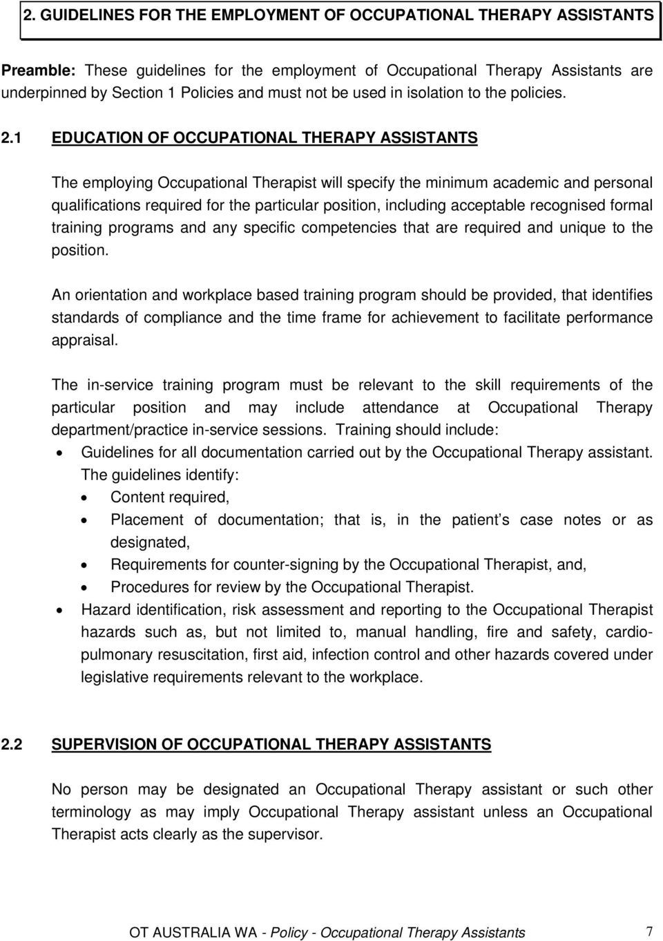 1 EDUCATION OF OCCUPATIONAL THERAPY ASSISTANTS The employing Occupational Therapist will specify the minimum academic and personal qualifications required for the particular position, including