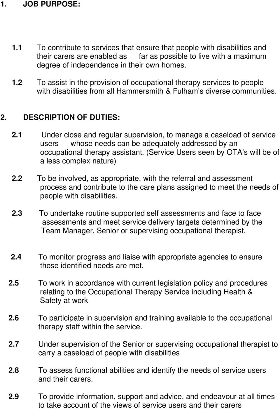 2 To assist in the provision of occupational therapy services to people with disabilities from all Hammersmith & Fulham s diverse communities. 2. DESCRIPTION OF DUTIES: 2.