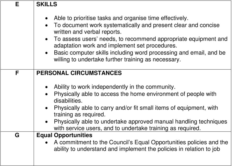 Basic computer skills including word processing and email, and be willing to undertake further training as necessary. F G PERSONAL CIRCUMSTANCES Ability to work independently in the community.