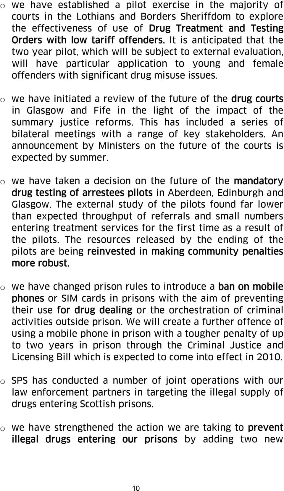 o we have initiated a review of the future of the drug courts in Glasgow and Fife in the light of the impact of the summary justice reforms.