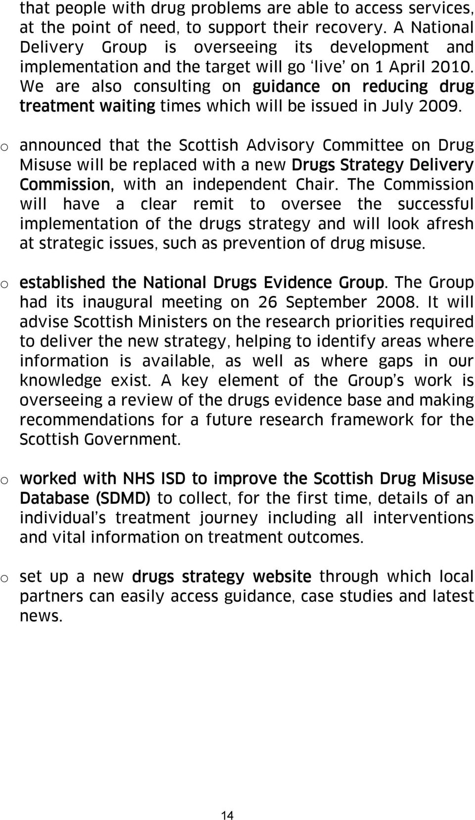 We are also consulting on guidance on reducing drug treatment waiting times which will be issued in July 2009.