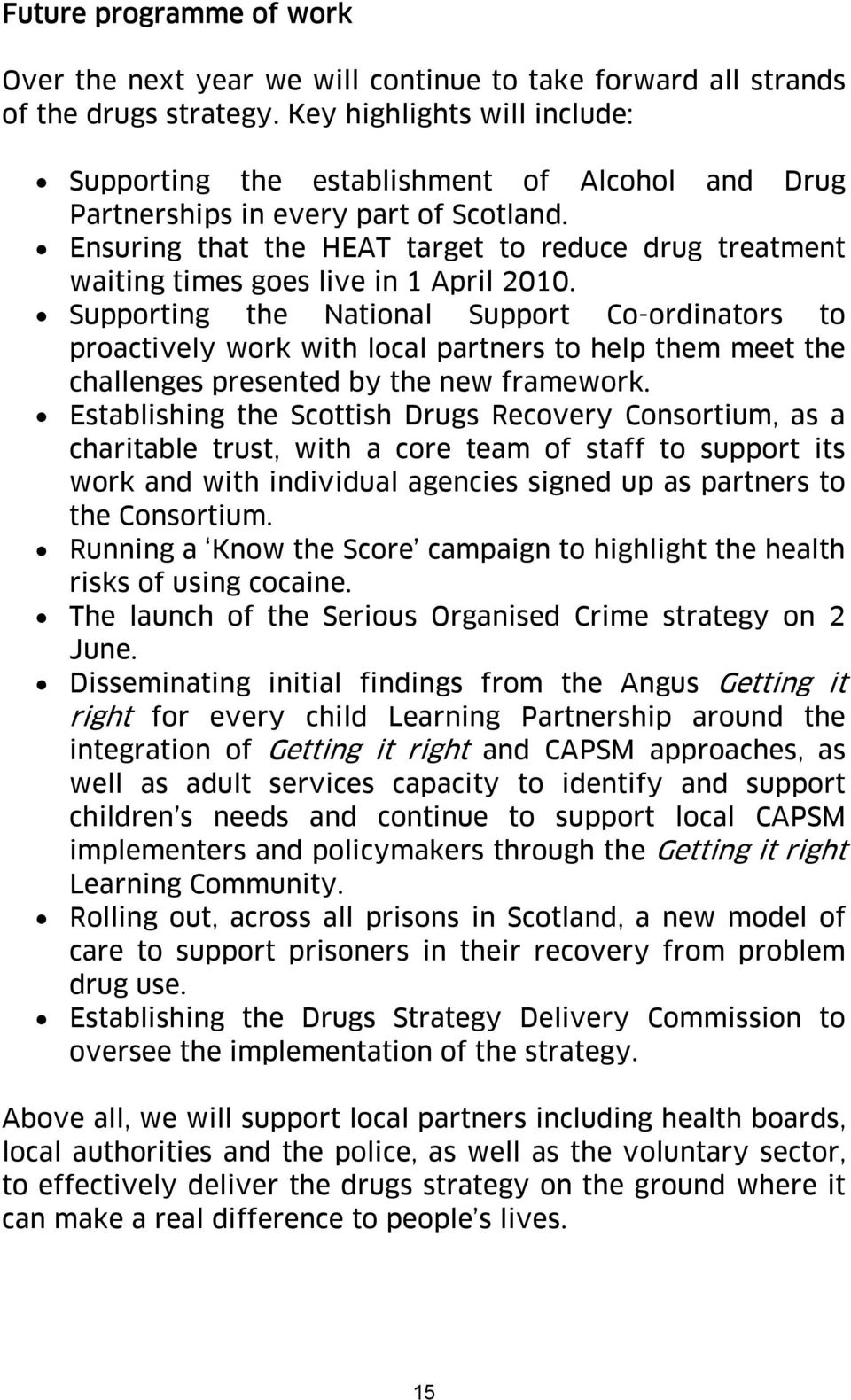 Ensuring that the HEAT target to reduce drug treatment waiting times goes live in 1 April 2010.
