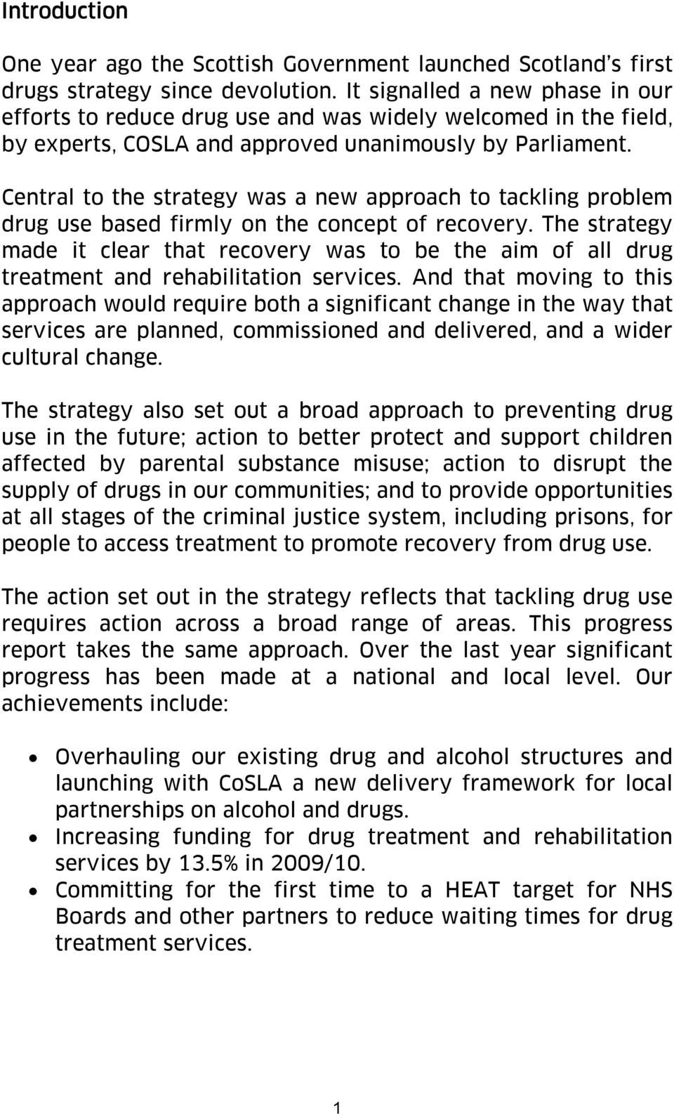 Central to the strategy was a new approach to tackling problem drug use based firmly on the concept of recovery.