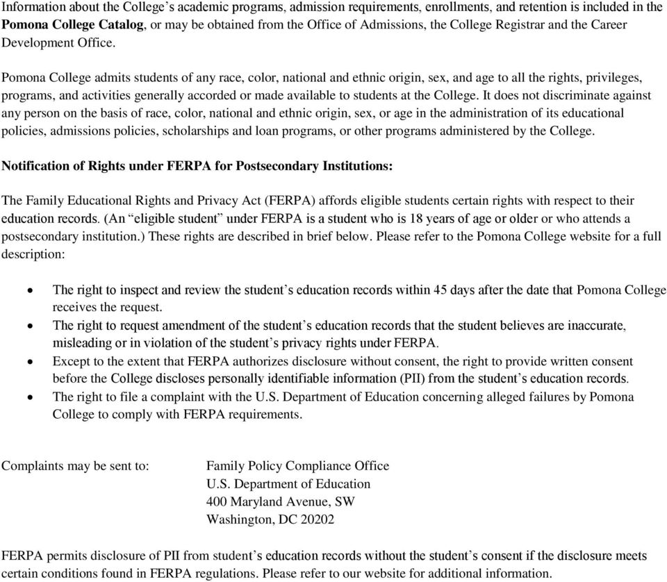 Pomona College admits students of any race, color, national and ethnic origin, sex, and age to all the rights, privileges, programs, and activities generally accorded or made available to students at