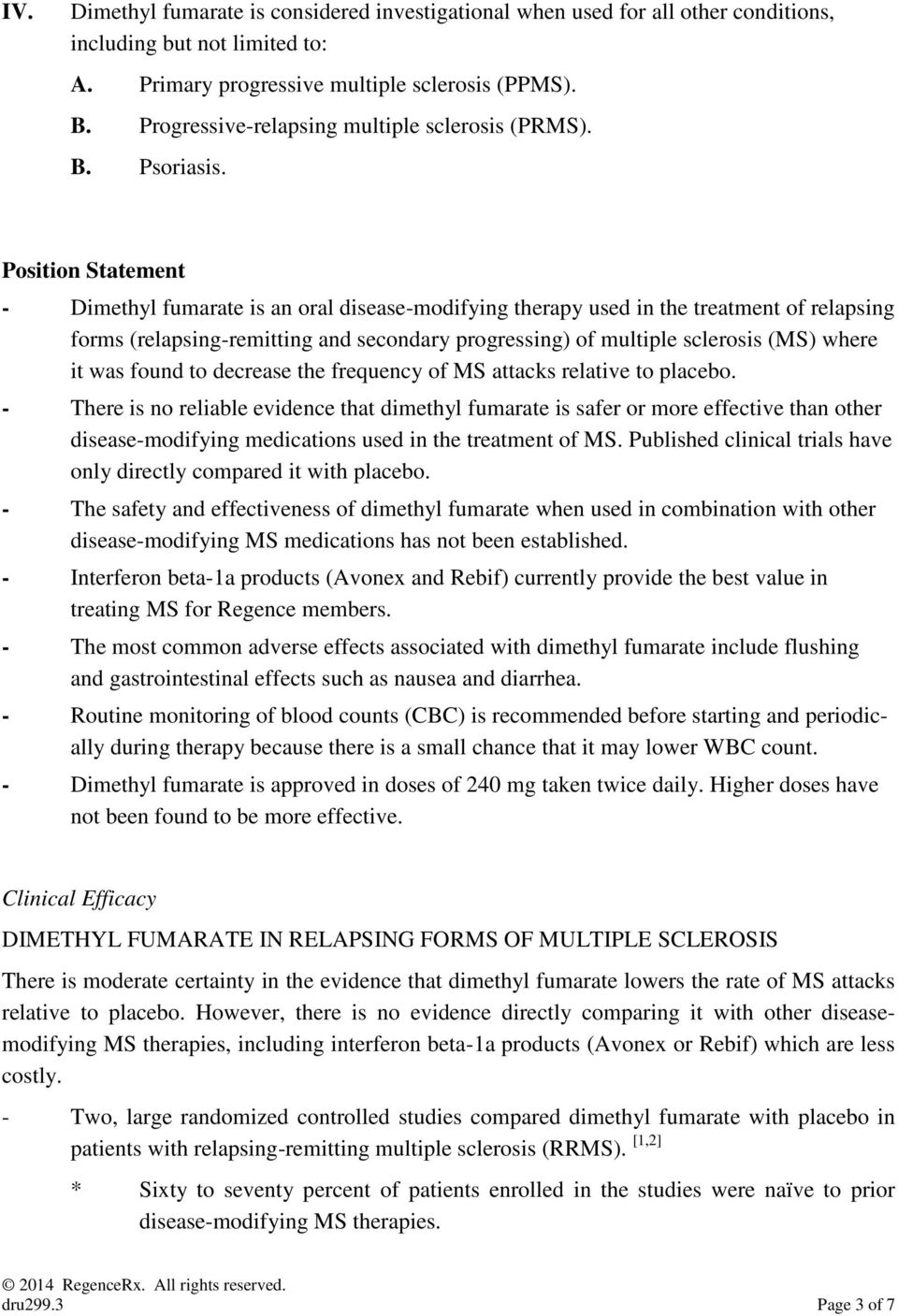 Position Statement - Dimethyl fumarate is an oral disease-modifying therapy used in the treatment of relapsing forms (relapsing-remitting and secondary progressing) of multiple sclerosis (MS) where